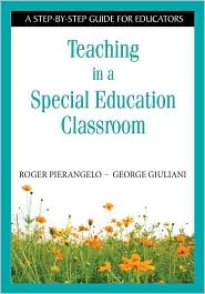 Teaching in a Special Education Classroom: A Step-by-Step Guide for Educators - Roger Pierangelo, George A. Giuliani