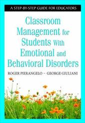 Classroom Management for Students with Emotional and Behavioral Disorders: A Step-By-Step Guide for Educators - Pierangelo, Roger / Giuliani, George