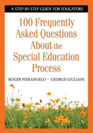 100 Frequently Asked Questions About the Special Education Process: A Step-by-Step Guide for Educators - Roger Pierangelo