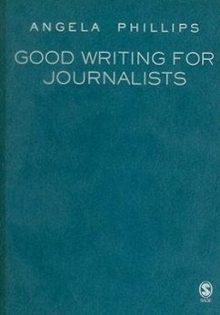 Good Writing for Journalists: Narrative, Style, Structure - Phillips, Angela