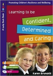 Learning to Be Confident, Determined and Caring for 5 to 7 Year Olds - Karen Brunskill