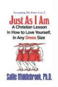 Accepting Me from A to Z, Just as I Am: A Christian Lesson in How to Love Yourself, in Any Dress Size
