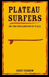 Plateau Surfer: The Explanation of It All - Tesnow, Cody