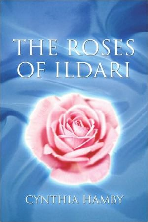 The Roses Of Ildari - Cynthia Hamby