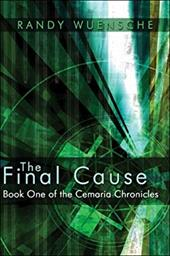 The Final Cause: Book One of the Cemaria Chronicles - Wuensche, Randy