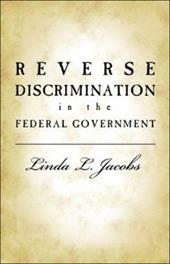 Reverse Discrimination in the Federal Government - Jacobs, Linda L.