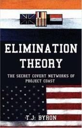 Elimination Theory: The Secret Covert Networks of Project Coast - Byron, T. J.