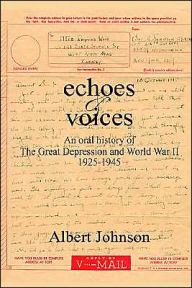 echoes & voices: An oral history of The Great Depression and World War II 1925-1945 - Albert Johnson