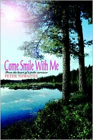Come Smile with Me: From the Heart of a Polio Survivor - Peter Thwaites