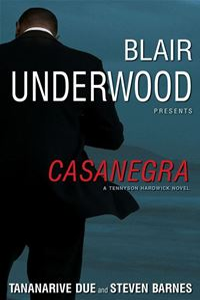 Casanegra: A Tennyson Hardwick Story - Blair Underwood,Steven Barnes,Tananarive Due
