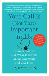 Your Call Is (Not That) Important to Us: Customer Service and What It Reveals about Our World and Our Lives - Yellin, Emily