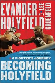 Becoming Holyfield: A Fighter's Journey - Evander Holyfield, With Lee Gruenfeld