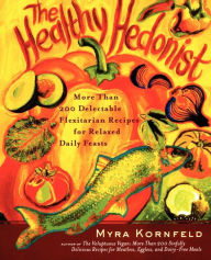 The Healthy Hedonist: More Than 200 Delectable Flexitarian Recipes for Relaxed Daily Feasts - Myra Kornfeld