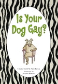 Is Your Dog Gay? - Charles Kreloff, Patty Brown, Victoria Roberts