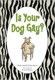 Is Your Dog Gay? - Charles Kreloff, Patty Brown, Victoria Roberts (Illustrator)