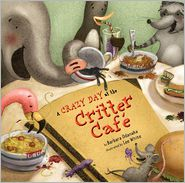A Crazy Day at the Critter Cafe - Barbara Odanaka, Lee White (Illustrator)
