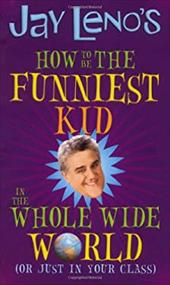 Jay Leno's How to Be the Funniest Kid in the Whole Wide World: Or Just in Your Class - Leno, Jay / Whitehead, S. B.