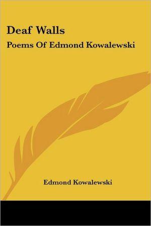 Deaf Walls: Poems of Edmond Kowalewski - Edmond Kowalewski