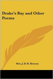 Drake's Bay And Other Poems - Mrs. J. D. H. Browne