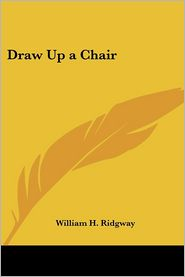 Draw up a Chair - William H. Ridgway