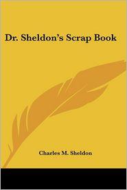 Dr. Sheldon's Scrap Book - Charles M. Sheldon