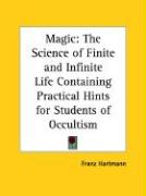 Magic: The Science of Finite and Infinite Life Containing Practical Hints for Students of Occultism