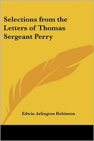 Selections from the Letters of Thomas SE - Edwin Arlington Robinson (Editor)