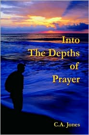 Into The Depths Of Prayer - C.A. a. Jones