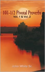 101-1/2 Pivotal Proverbs: Vol. 1 and Vol. 2 - John White Sr