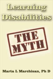 Learning Disabilities: The Myth - Marchisan Ph. D., Marta L.