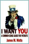 I Want You: A Common Sense Guide for Patriots