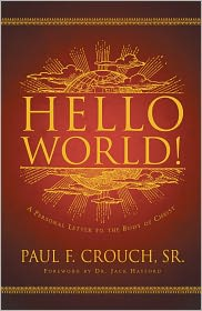 Hello World!: A Personal Message to the Body of Christ - Paul Crouch, Foreword by Jack Hayford
