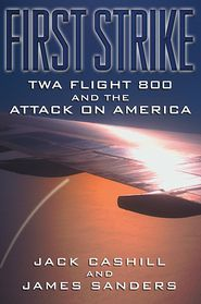 First Strike: TWA Flight 800 and the Attack on America - Jack Cashill, James Sanders