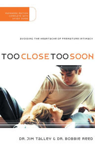 Too Close Too Soon: Avoiding the Heartache of Premature Intimacy - Jim A. Talley