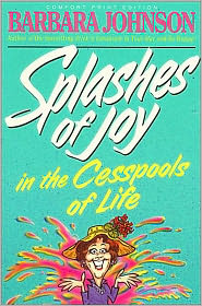 Splashes of Joy in the Cesspools of Life - Barbara Johnson