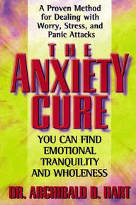 The Anxiety Cure - Archibald Hart