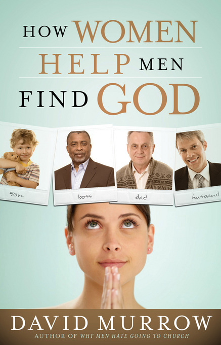 How Women Help Men Find God - Thomas Nelson