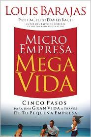 Microempresa, Megavida: Cinco pasos para una gran vida a través de tu pequeña empresa - Louis Barajas