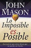 Lo imposible es posible - John L. Mason