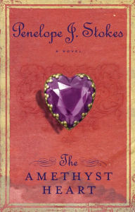The Amethyst Heart: Newly Repackaged Edition - Penelope J. Stokes