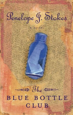 The Blue Bottle Club: Newly Repackaged Edition - Penelope J. Stokes