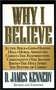 Why I Believe - D. James Kennedy