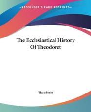 The Ecclesiastical History of Theodoret - Theodoret