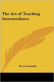 The Art of Teaching Intermediates - Ina S. Lambdin