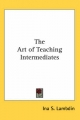 Art of Teaching Intermediates - Ina S Lambdin