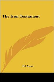 The Iron Testament - Pol Arcas