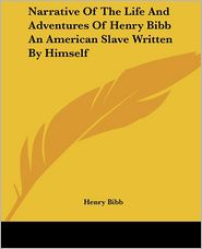 Narrative Of The Life And Adventures Of Henry Bibb An American Slave Written By Himself - Henry Bibb