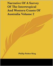Narrative Of A Survey Of The Intertropical And Western Coasts Of Australia Volume 2 - Phillip Parker King