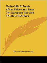 Native Life in South Africa Before and Since the European War and the Boer Rebellion