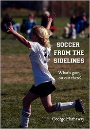Soccer from the Sidelines: What s Goin on Out There? (Paperback)